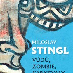 Miloslav Stingl - Vúdú, zombie, karnevaly
